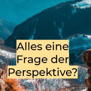 Alles eine Frage der Perspektive_ Systemisches Coaching - Beratung - Psychologie - Unternehmen - Business-Development - Reframing